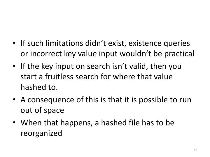 If such limitations didn't exist, existence queries or incorrect key value input wouldn't be practical
