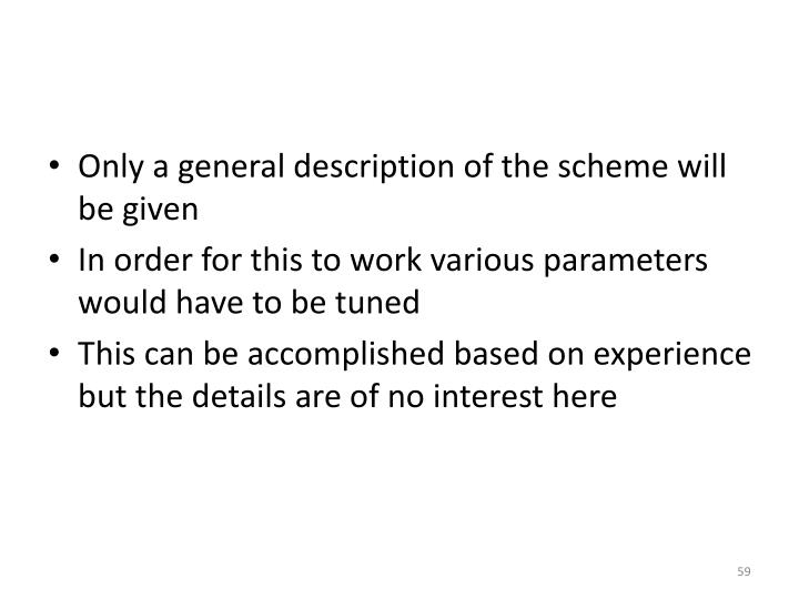 Only a general description of the scheme will be given