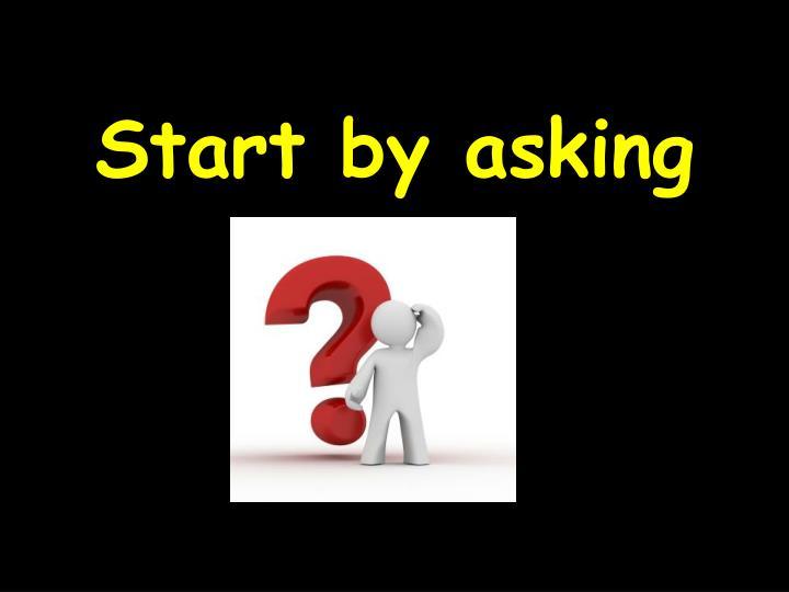Start by asking