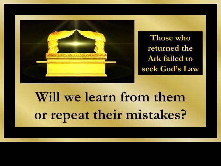 Those who returned the Ark failed to seek God's Law