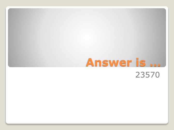 Answer is …