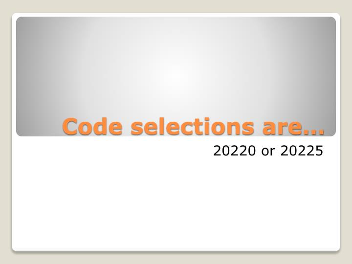 Code selections are…