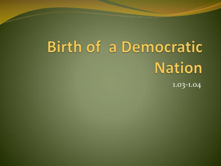 birth of a democratic nation n.