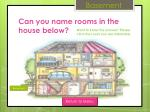 can you name rooms in the house below3