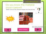 do you know the material shown below