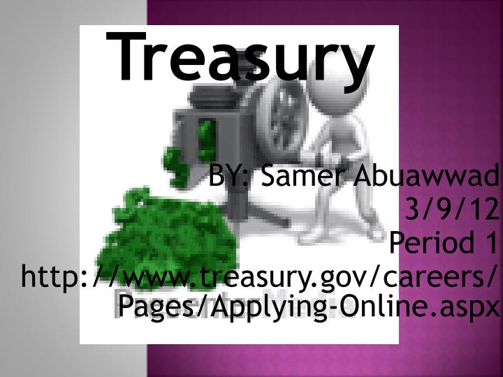 By samer abuawwad 3 9 12 period 1 http www treasury gov careers pages applying online aspx