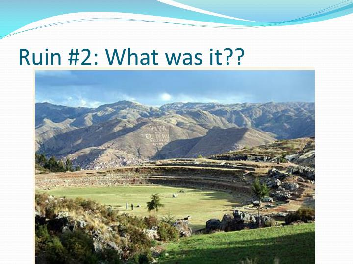 Ruin #2: What was it??