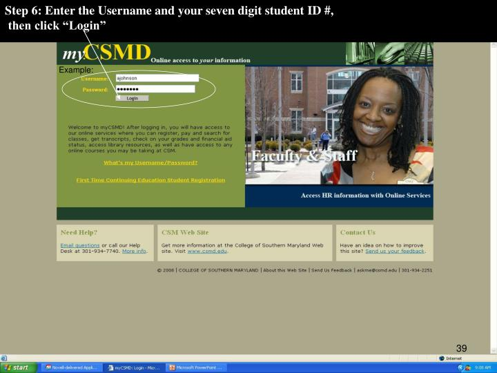 Step 6: Enter the Username and your seven digit student ID #,
