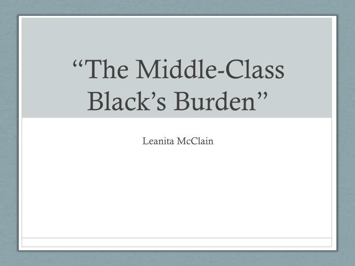 middle class black burden essay Middle class blacks' burden essays: over 180,000 middle class blacks' burden essays, middle class blacks' burden term papers, middle class blacks.