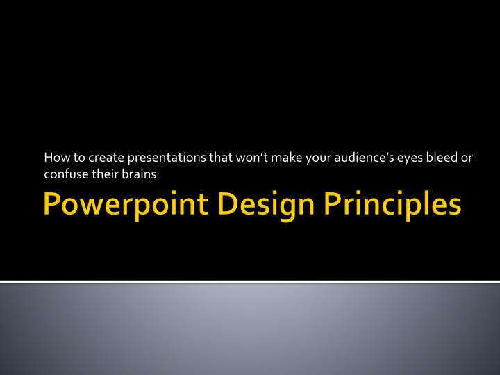 how to create presentations that won t make your audience s eyes bleed or confuse their brains n.