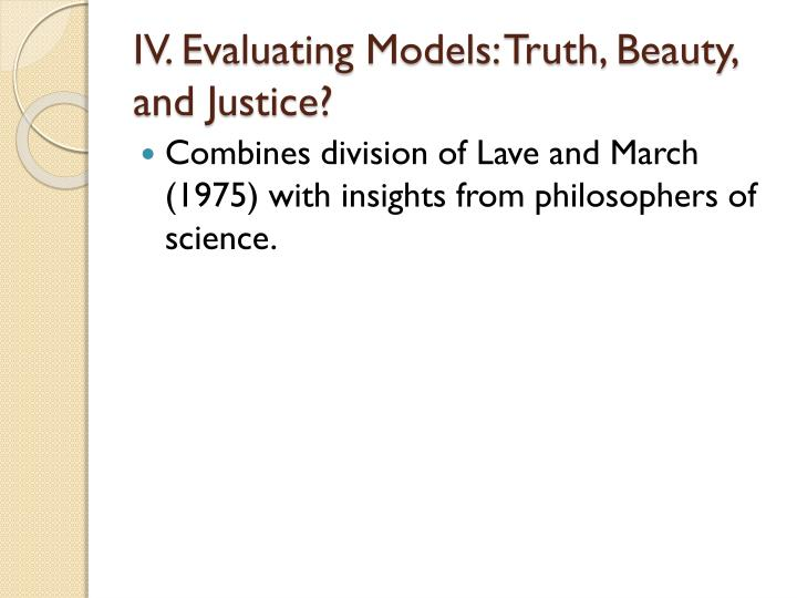 IV. Evaluating Models: Truth, Beauty, and Justice?