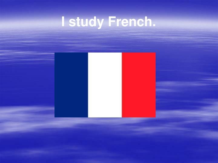 I study French.