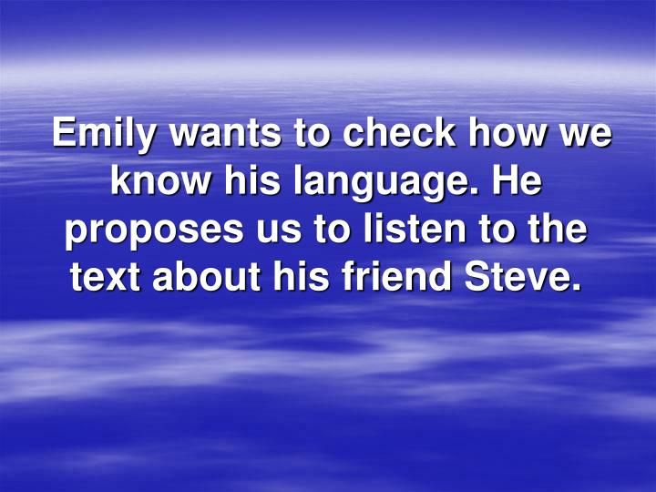 Emily wants to check how we know his language. He proposes us to listen to the text about his friend Steve.