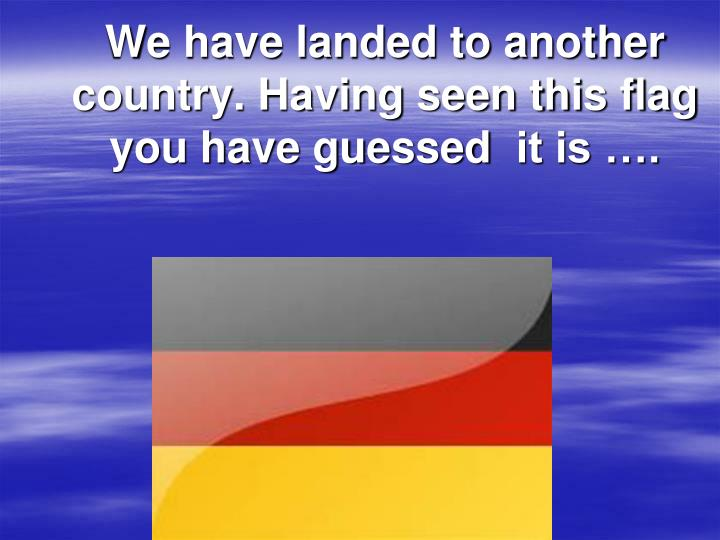 We have landed to another country having seen this flag you have guessed it is