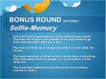 bonus round optional selfie memory