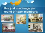use just one image per round of team members