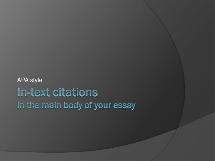 apa in text citation in the body of your essay Wondering what is apa and how it differs from other academic citation styles apa is the official publication style of the american psychological association which has created a set of formatting guidelines and citation rules  include the paper title before the body paragraphs make in-text citations for your summaries, direct quotations.
