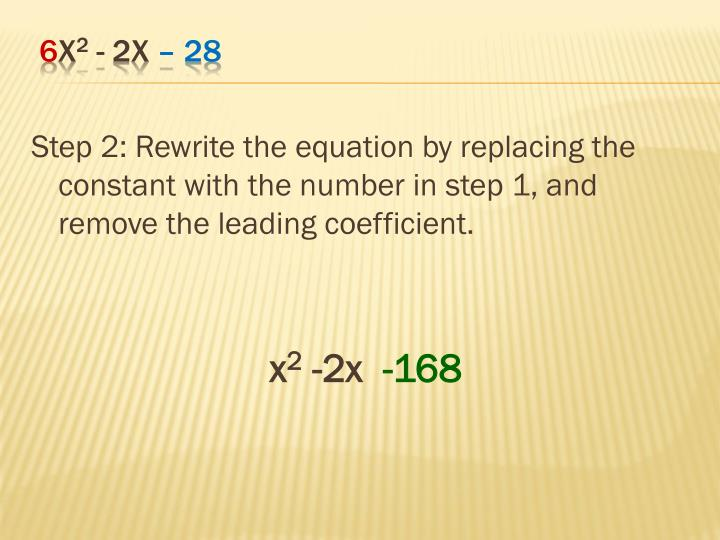 Step 2: Rewrite the equation by replacing the constant with the number in step 1, and remove the leading coefficient