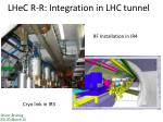 lhec r r integration in lhc tunnel