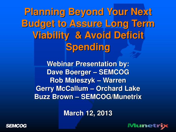 Planning Beyond Your Next Budget to Assure Long Term Viability  & Avoid Deficit Spending