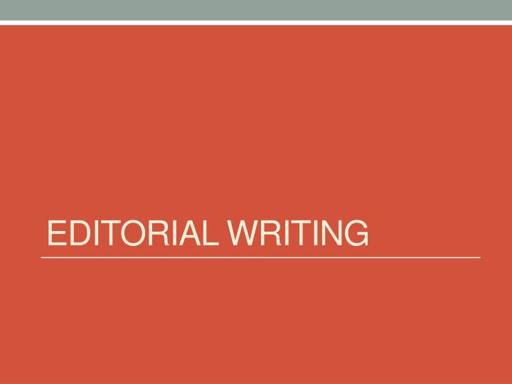 editorial writing Characteristics of editorial writing an editorial is an article that presents the newspaper's opinion on an issue it reflects the majority vote of the editorial board, the governing body of the newspaper made up of editors and business managers.