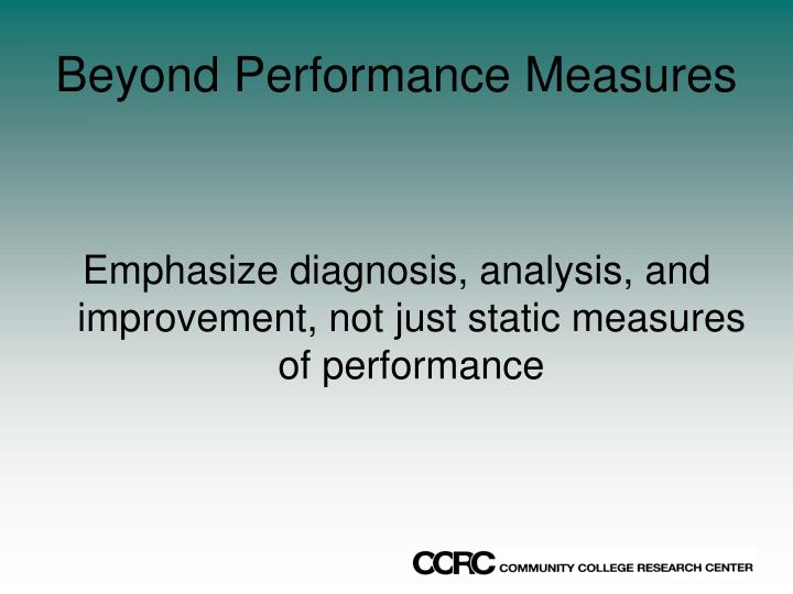Beyond Performance Measures
