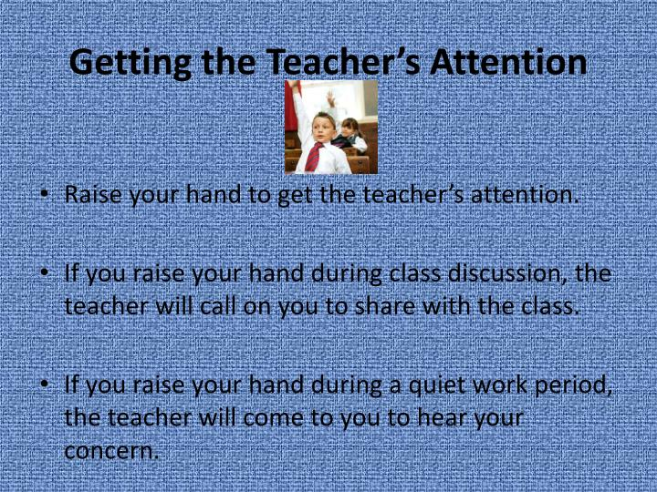 Getting the Teacher's Attention