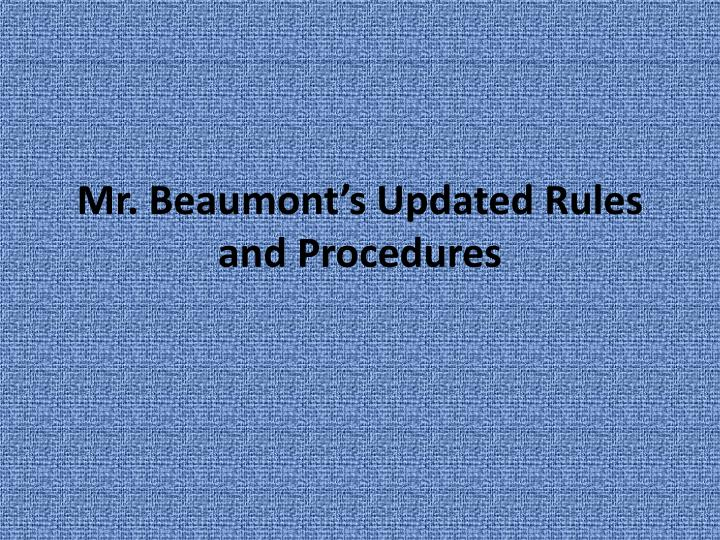 Mr beaumont s updated rules and procedures