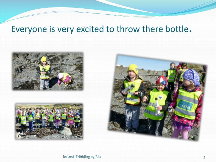 Everyone is very excited to throw there bottle