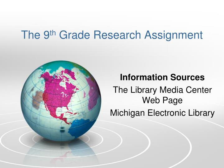 The 9 th grade research assignment