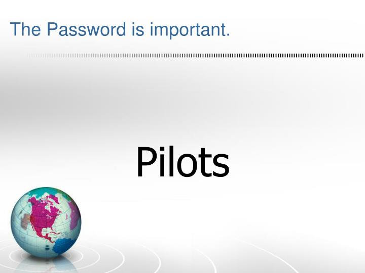 The Password is important.