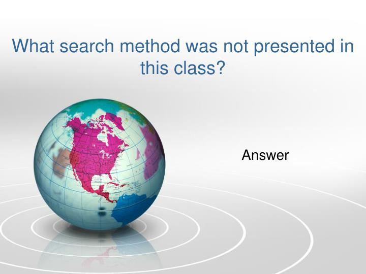 What search method was not presented in this class?
