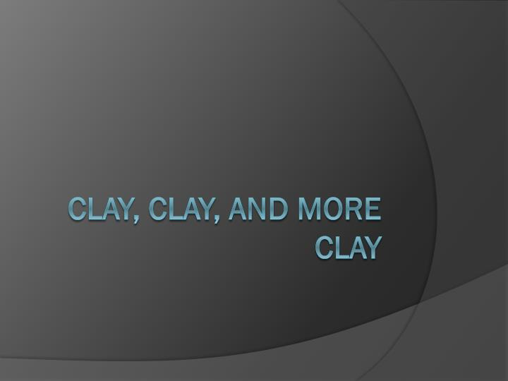 clay clay and more clay n.