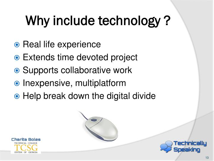 Why include technology ?