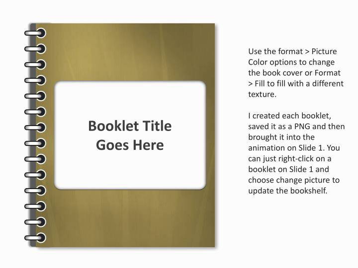 Use the format > Picture Color options to change the book cover or Format > Fill to fill with a diff...