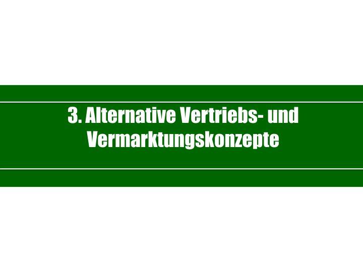3. Alternative Vertriebs- und Vermarktungskonzepte