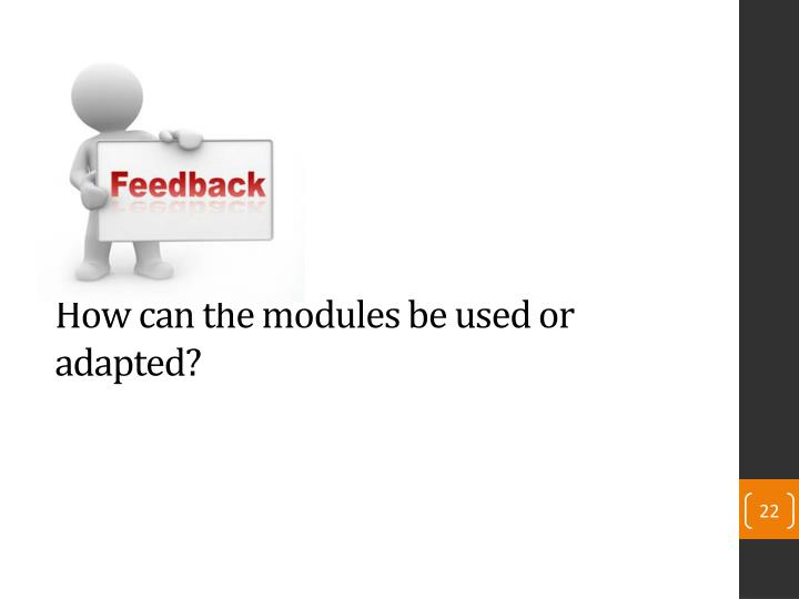 How can the modules be used or adapted?