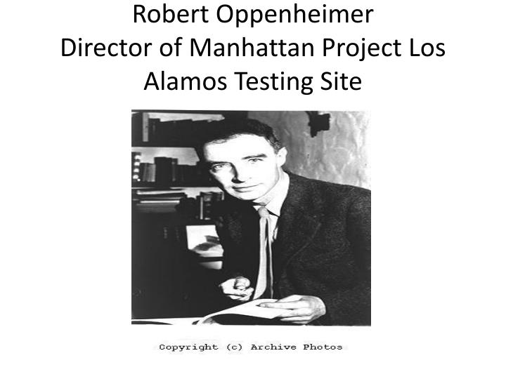 Robert oppenheimer director of manhattan project los alamos testing site