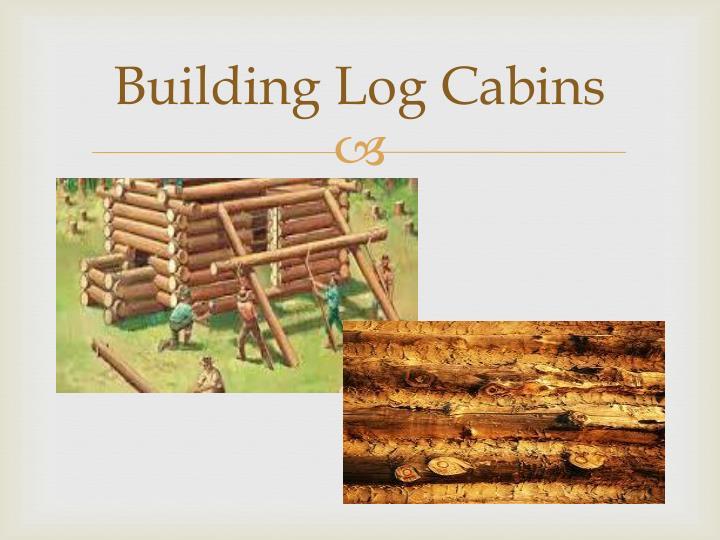 Building log cabins