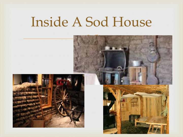Inside A Sod House