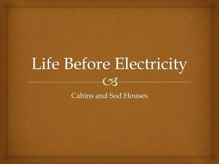 Life before electricity