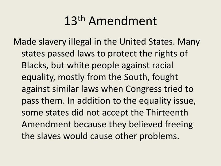 The 13th Amendment to the US Constitution ratified in 1865 in the aftermath of the Civil War abolished slavery in the United States The 13th Amendment
