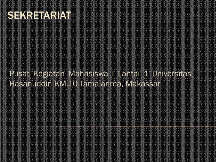 Pusat kegiatan mahasiswa i lantai 1 universitas hasanuddin km 10 tamalanrea makassar