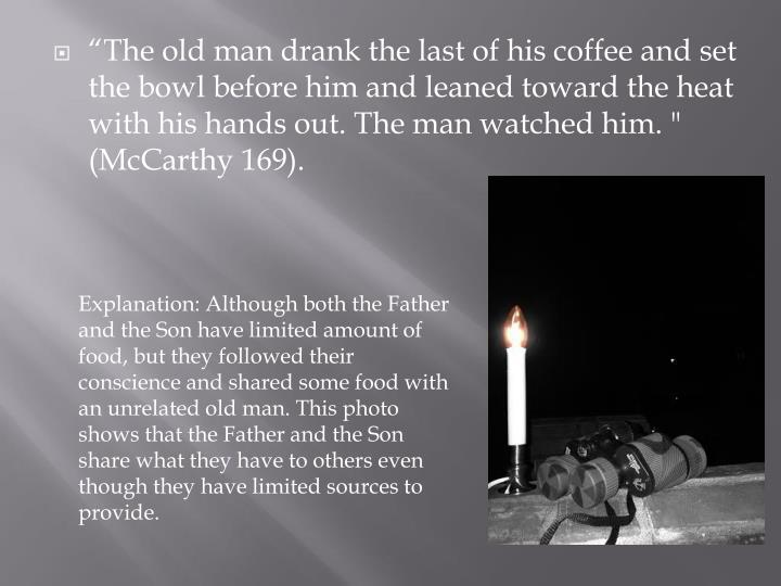 """""""The old man drank the last of his coffee and set"""