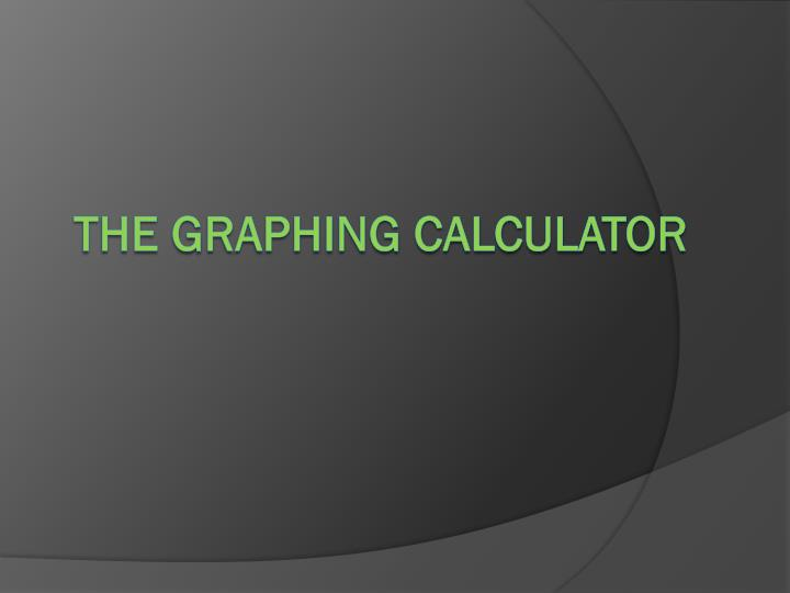 The Graphing Calculator
