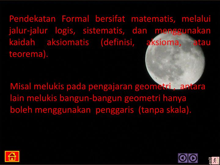 Pendekatan Formal bersifat matematis, melalui jalur-jalur logis, sistematis, dan menggunakan kaidah aksiomatis (definisi, aksioma, atau teorema).