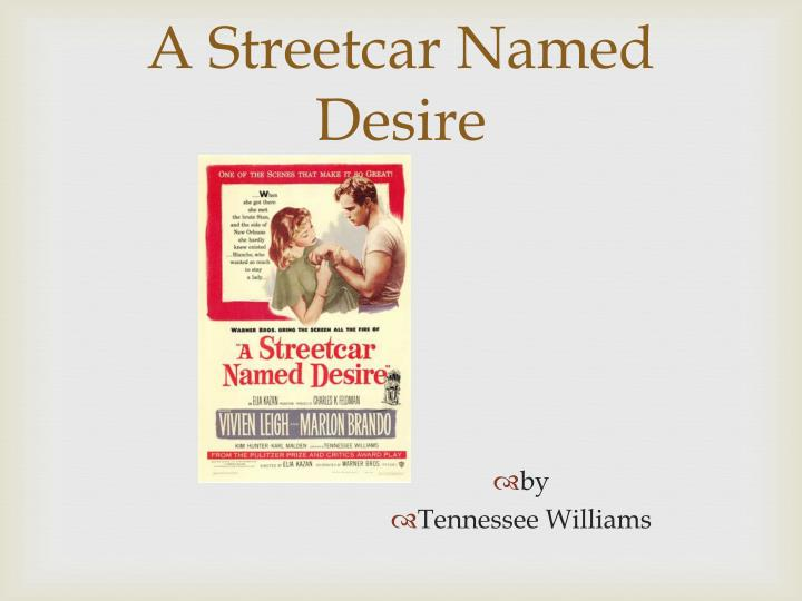 a character analysis of tennessee williams play a streetcar named desire The a streetcar named desire character is one of the most streetcar d desire themes play analysis work cited williams, tennessee a streetcar named desire.