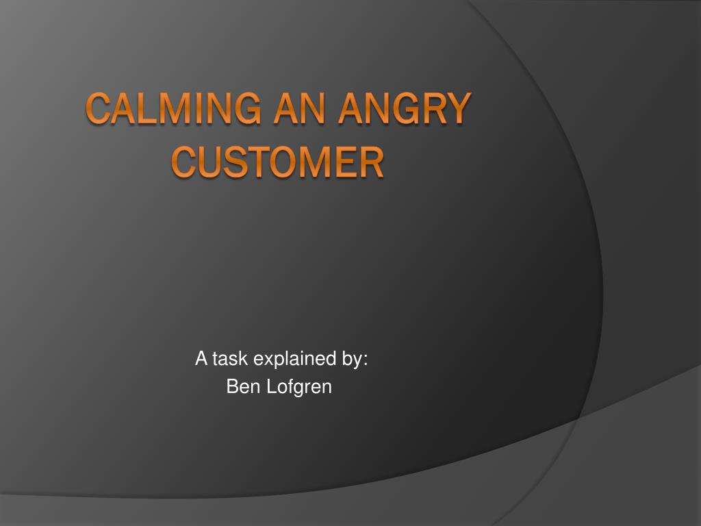 PPT - Calming an angry customer PowerPoint Presentation - ID