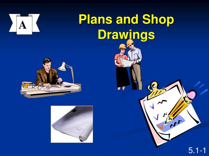 plans and shop drawings n.