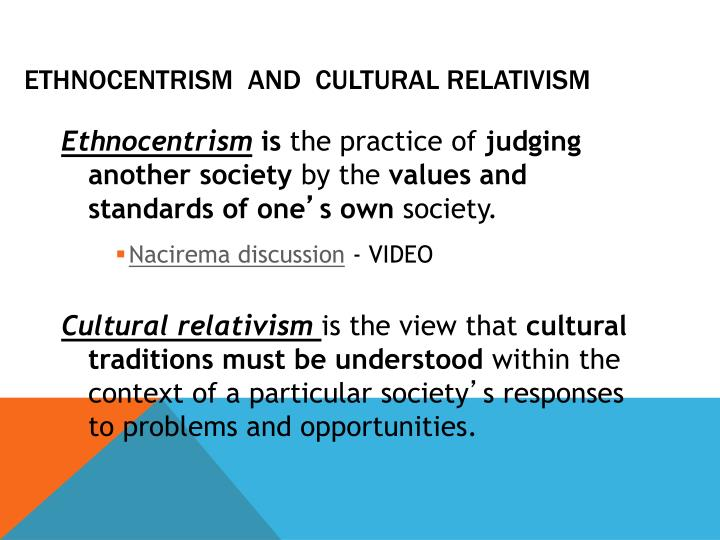 anthropology cultural relativism and ethnocentrism Xenocentrism is not a well read cultural counter proposition to ethnocentrism in  anthropology if i am not wrong many believe it is cultural relativism which is a.